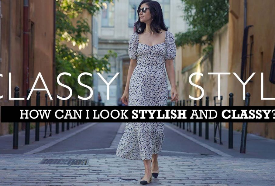 How can I look stylish and classy?
